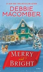 Merry and Bright - A Novel 電子書籍 by Debbie Macomber