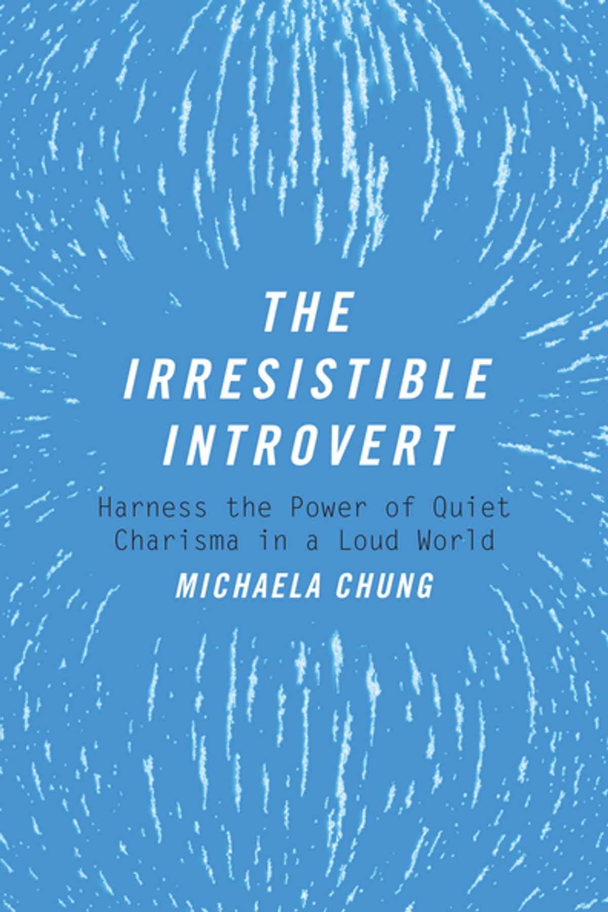 The Irresistible Introvert  Harness The Power Of Quiet Charisma In A Loud  World Ebook By