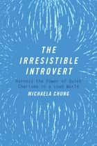 The Irresistible Introvert ebook by Michaela Chung