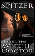 Enter the Witch Doctor - The Witch Doctor Trilogy, #1 ebook by Wayne Kyle Spitzer