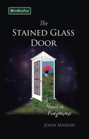 The Stained Glass Door - A Novel in Fragments ebook by John Marvin