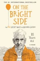 On the Bright Side - The New Secret Diary of Hendrik Groen, 85 Years Old ebook by Hendrik Groen