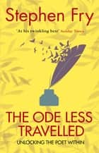 The Ode Less Travelled - Unlocking the Poet Within ebook by Stephen Fry