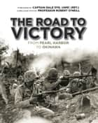 The Road to Victory - From Pearl Harbor to Okinawa ebook by Dale Dye, Robert O'Neill
