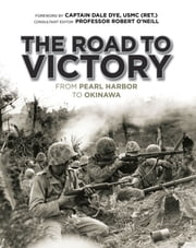 The Road to Victory - From Pearl Harbor to Okinawa ebook by Dale Dye,Robert O'Neill