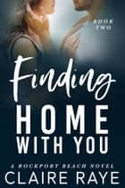 Finding Home with You ebook by Claire Raye