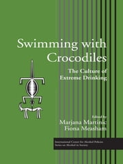 Swimming with Crocodiles - The Culture of Extreme Drinking eBook by Marjana Martinic, Fiona Measham