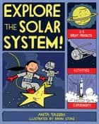 Explore the Solar System! - 25 Great Projects, Activities, Experiments ebook by Anita Yasuda, Bryan Stone