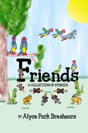 Friends- A Collection of Stories ebook by Alyce Park Breshears
