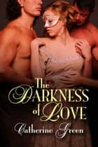 The Darkness of Love ebook by Catherine Green