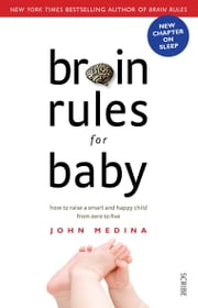 Brain Rules for Baby - how to raise a smart and happy child from zero to five ebook by John Medina