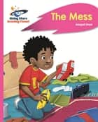 Reading Planet - The Mess - Pink B: Rocket Phonics ebook by Abigail Steel