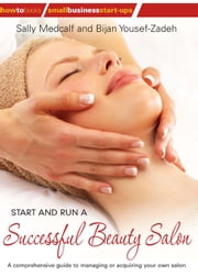 Start and Run a Successful Beauty Salon - A comprehensive guide to managing or acquiring your own salon ebook by Sally Medcalf,Bijan Yousef-Zadeh