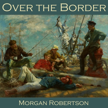 Over the Border audiobook by Morgan Robertson