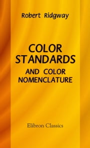 Color Standards and Color Nomenclature. ebook by Robert Ridgway