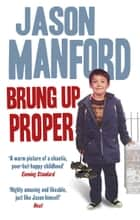 Brung Up Proper: My Autobiography - My Autobiography ebook by Jason Manford
