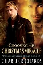 Choosing His Christmas Miracle - Book 15 ebook by Charlie Richards