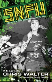 SNFU: What No One Else Wanted To Say ebook by Chris Walter