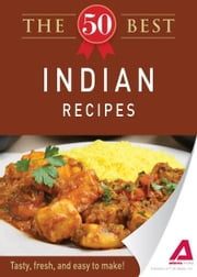 The 50 Best Indian Recipes: Tasty, fresh, and easy to make! - Tasty, fresh, and easy to make! ebook by Editors of Adams Media