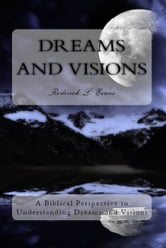 Dreams and Visions: A Biblical Perspective to Understanding Dreams and Visions ebook by Roderick L. Evans