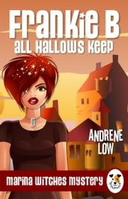 Frankie B - All Hallows Keep - A Cozy Paranormal Mystery ebook by Andrene Low