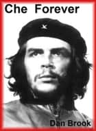 Che Forever ebook by Dan Brook