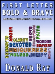 First Letter Bold & Brave (Alphabetic Acrostic Poems on Emotions) ebook by Donald Ray