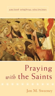 Praying with the Saints ebook by Jon M. Sweeney