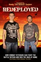 "Redeployed - How Combat Veterans Can Fight the Battle Within and Win the War at Home ebook by Brian Fleming, Randy ""The Natural"" Couture, Chad Robichaux,..."
