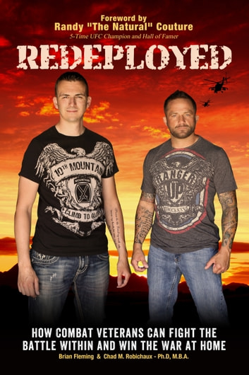 Redeployed - How Combat Veterans Can Fight the Battle Within and Win the War at Home ebook by Brian Fleming,Chad Robichaux, Ph.D