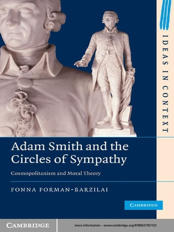 Adam Smith and the Circles of Sympathy - Cosmopolitanism and Moral Theory eBook by Fonna Forman-Barzilai