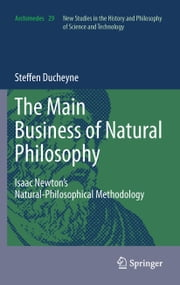 """The main Business of natural Philosophy"" - Isaac Newton's Natural-Philosophical Methodology ebook by Kobo.Web.Store.Products.Fields.ContributorFieldViewModel"