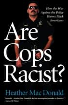 Are Cops Racist? ebook by Heather MacDonald