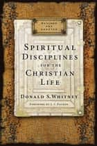 Spiritual Disciplines for the Christian Life ebook by Donald S. Whitney,J. I. Packer