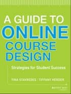 A Guide to Online Course Design ebook by Tina Stavredes,Tiffany Herder
