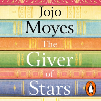 The Giver of Stars - Fall in love with the enchanting 2020 Sunday Times bestseller from the author of Me Before You audiobook by Jojo Moyes