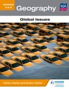 National 4 & 5 Geography: Global Issues ebook by Calvin Clarke, Susan Clarke