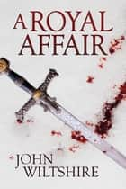 A Royal Affair ebook by John Wiltshire