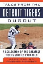 Tales from the Detroit Tigers Dugout - A Collection of the Greatest Tigers Stories Ever Told eBook by Jack Ebling, Richard Kincaide