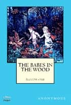The Babes in the Wood - Illustrated ebook by Randolph Caldecott, Anonymus