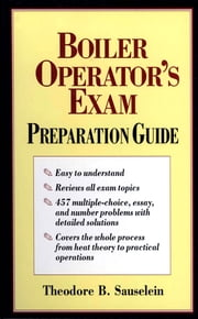 Boiler Operator's Exam Preparation Guide ebook by Theodore Sauselein