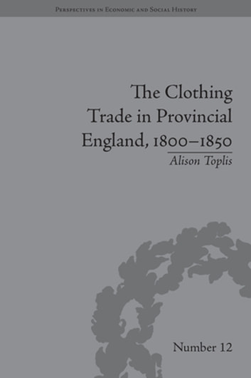 The Clothing Trade in Provincial England, 1800–1850 ebook by Alison Toplis