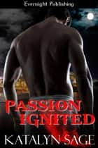 Passion Ignited ebook by Katalyn Sage