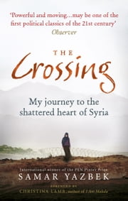The Crossing - My journey to the shattered heart of Syria ebook by Samar Yazbek,Nashwa Gowanlock,Ruth Ahmedzai Kemp