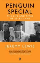 Penguin Special - The Life and Times of Allen Lane ebook by Jeremy Lewis