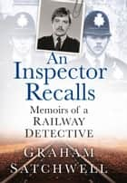Inspector Recalls - Memoirs of a Railway Detective ebook by Graham Satchwell