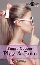 Play & burn - tome 2 ebook by Fanny Cooper