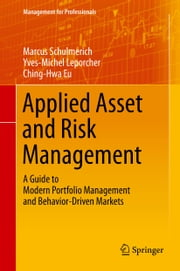 Applied Asset and Risk Management - A Guide to Modern Portfolio Management and Behavior-Driven Markets ebook by Marcus Schulmerich,Yves-Michel Leporcher,Ching-Hwa Eu
