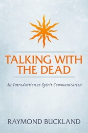Talking With The Dead - An Introduction to Spirit Communication ebook by Raymond Buckland
