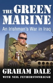 The Green Marine - An Irishman's War in Iraq ebook by Graham Dale,Neil Fetherstonhaugh